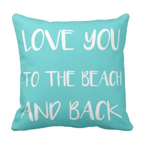 Love you to the Beach and Back Teal Throw Pillow