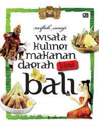 Wisata Kuliner Makanan Daerah Khas Bali - Gramedia Penerbit Buku Utama
