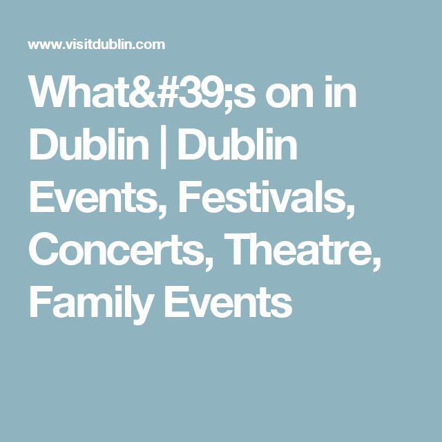 What's on in Dublin | Dublin Events, Festivals, Concerts, Theatre, Family Events