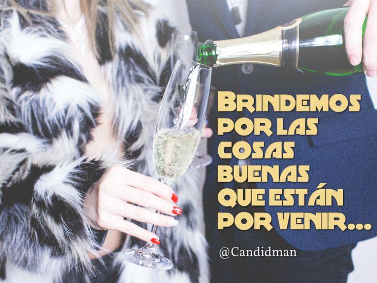 """""""Brindemos por las cosas buenas que están por venir""""... @candidman #Frases #AñoNuevo"""