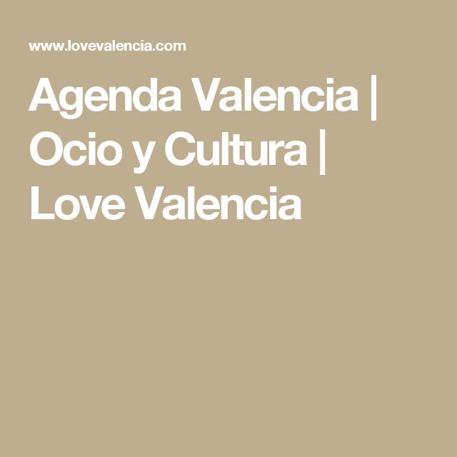 Agenda Valencia | Ocio y Cultura | Love Valencia