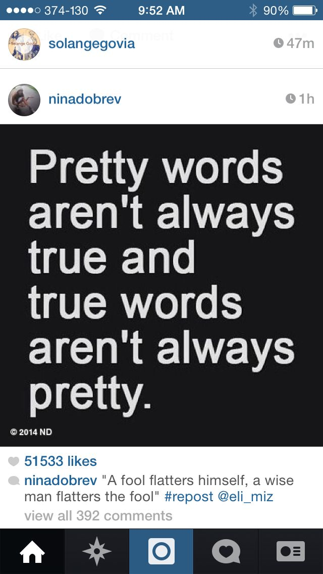 Pretty words aren't always true and True words aren't always Pretty!!!