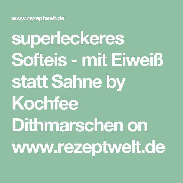 superleckeres Softeis - mit Eiweiß statt Sahne by Kochfee Dithmarschen on www.rezeptwelt.de