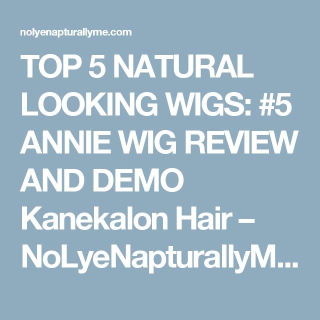 TOP 5 NATURAL LOOKING WIGS: #5 ANNIE WIG REVIEW AND DEMO Kanekalon Hair – NoLyeNapturallyMe!