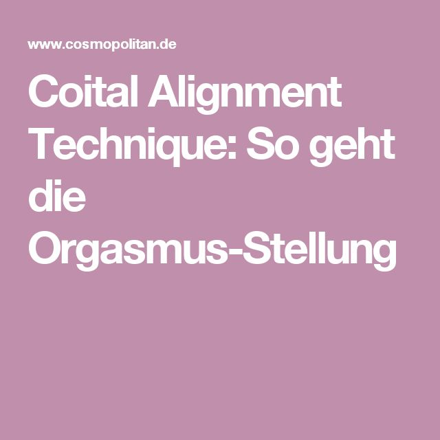 Coital Alignment Technique: So geht die Orgasmus-Stellung