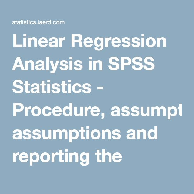 Linear Regression Analysis in SPSS Statistics - Procedure, assumptions and reporting the output.