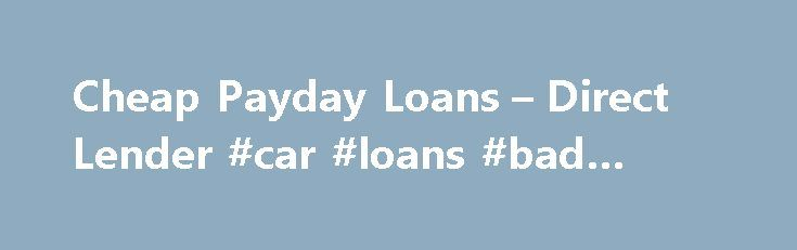 Cheap Payday Loans – Direct Lender #car #loans #bad #credit http://loans.remmont.com/cheap-payday-loans-direct-lender-car-loans-bad-credit/  #cheap loan # Cheap Payday Loans 24/7 LendUp offers cheap cash til payday loans that get even cheaper over time. LendUp loans have no hidden fees, no rollovers, lower interest rates, and clear terms and conditions. Many payday loan and check cashing companies seem too good to be true, offering cheap payday loans to start, […]The post Cheap Payday Loans…