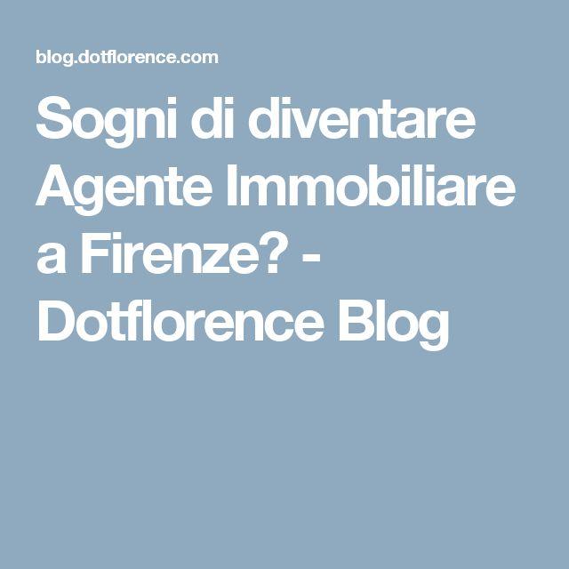 Sogni di diventare Agente Immobiliare a Firenze? - Dotflorence Blog