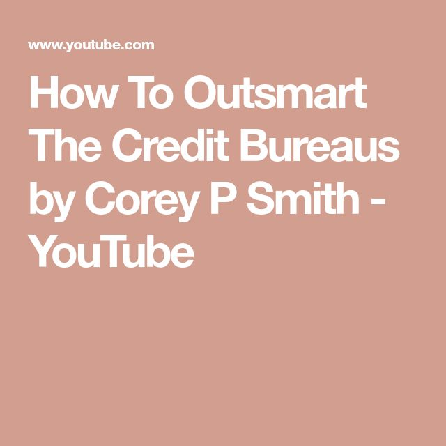 How To Outsmart The Credit Bureaus  by Corey P Smith - YouTube