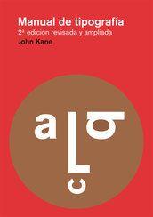 Manual de tipografía  John Kane    17.5 x 25 cm  240 páginas  ISBN: 9788425225123  Rústica  2012  Segunda edición revisada y ampliada  Verguenza me da reconocer que no he leído ni la primera ni la segunda edición, pero es mi próxima compra navideña. Eso sí, ¿versión española o inglesa?
