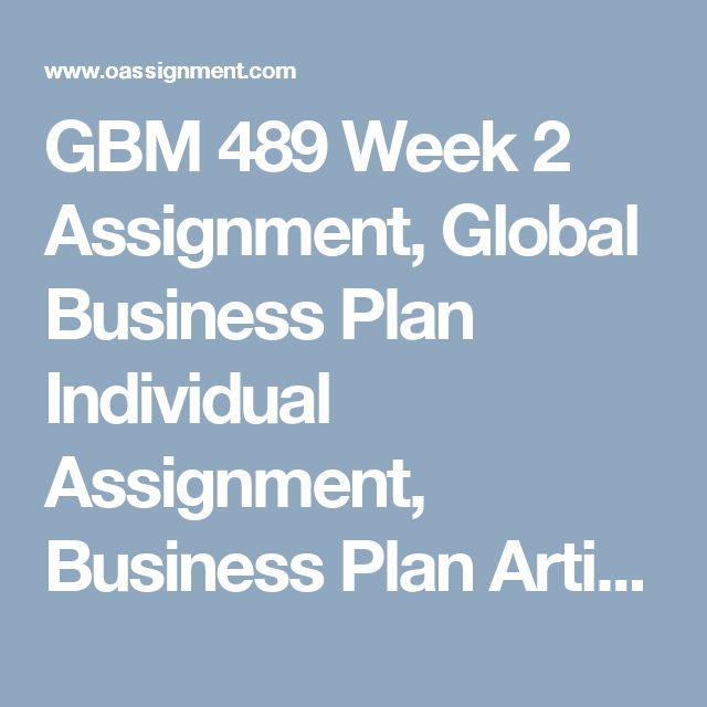 GBM 489 Week 2  Assignment, Global Business Plan  Individual Assignment, Business Plan Article Analysis  Discussion Question 1, 2 and 3