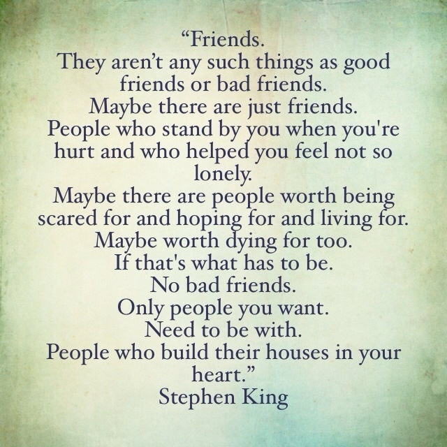 No good friends, no bad friends; only pe by Stephen King ...