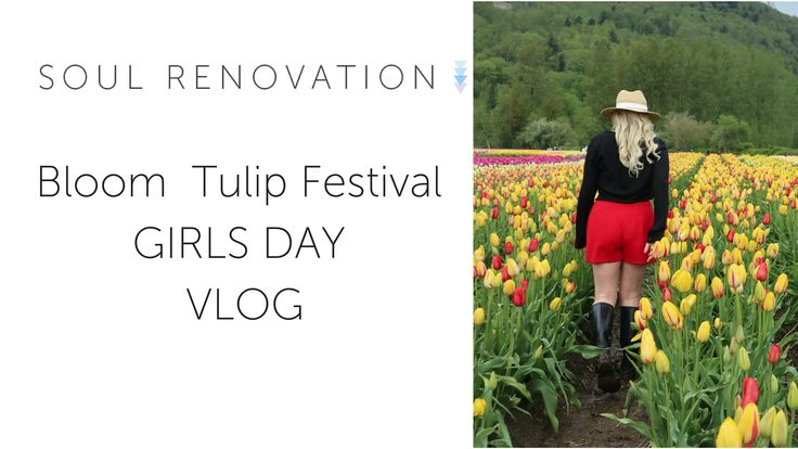 Abbotsford Bloom Tulip Festival Come with us to the Abbotsford Bloom Tulip Festival. Self Love Girls Day! VLOG