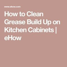 how to clean greasy kitchen cabinets 1000 ideas about cleaning kitchen cabinets on 16869
