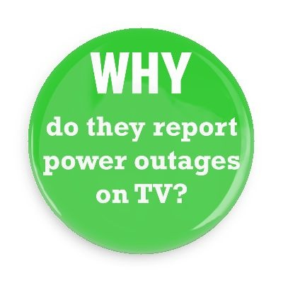 Funny Buttons - Custom Buttons Promotional Badges - Funny Philosophical Sayings Pins - Wacky Buttons - Why do they report power outages on TV?