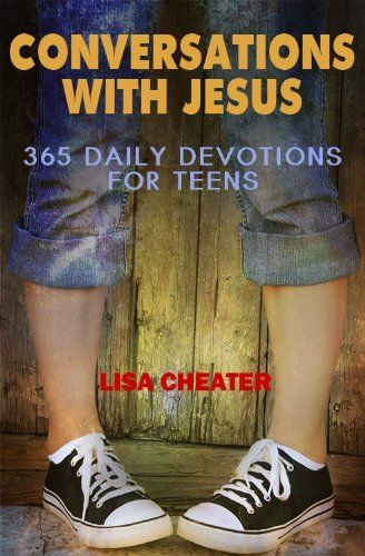 Conversations With Jesus: Devotions for Teens: Teen Devotionals for Girls and Boys (Teen Books for Girls) by Lisa Cheater, http://www.amazon.com/dp/B005SHNYKI/ref=cm_sw_r_pi_dp_bmUKqb17CJ2FF