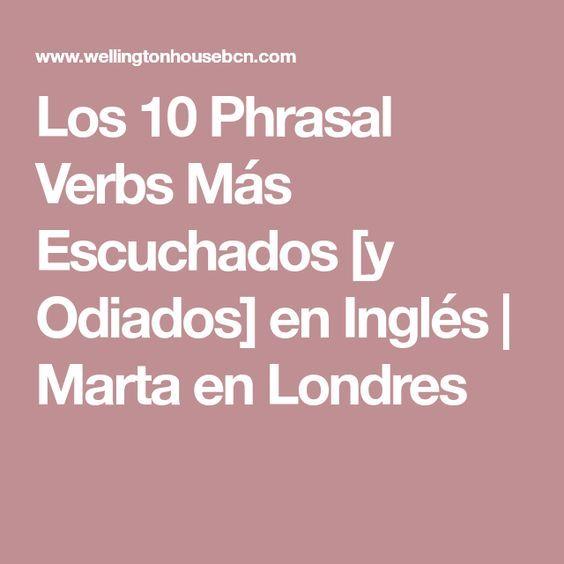 Los 10 Phrasal Verbs Más Escuchados [y Odiados] en Inglés | Marta en Londres