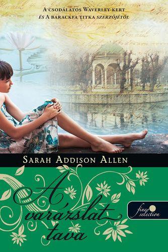 Sarah Addison Allen: A varázslat tava