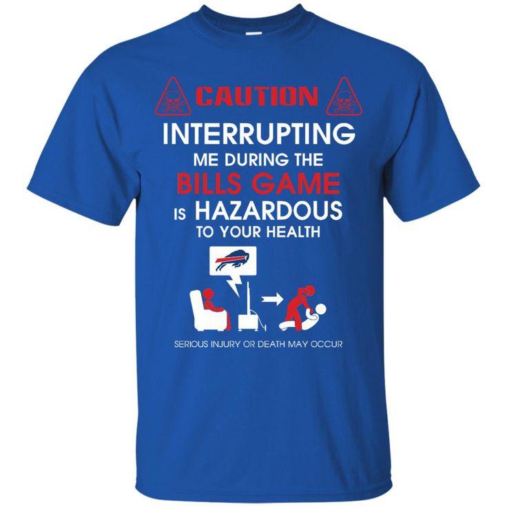 Buffalo Bills Shirts Interrupting Me During Bills Game Is Hazardous T-Shirts Hoodies Sweatshirts