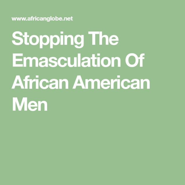 Stopping The Emasculation Of African American Men