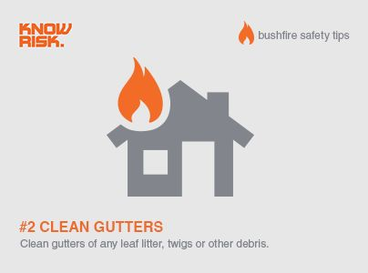 Bushfire Safety Tip #2 - Clean your gutters of any leaf litter, twigs or other debris - these provide flammable material for ember attack!