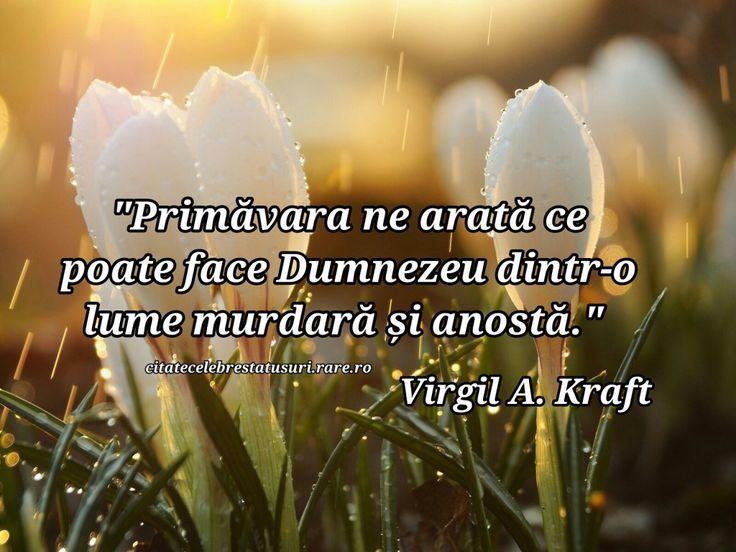 """Primavara ne arata ce poate face Dumnezeu dintr-o lume murdara si anosta.""  Virgil A. Kraft"