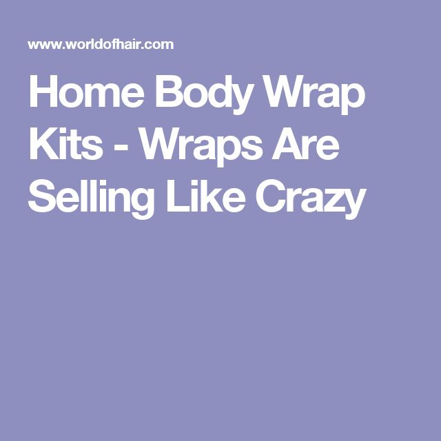 Home Body Wrap Kits - Wraps Are Selling Like Crazy