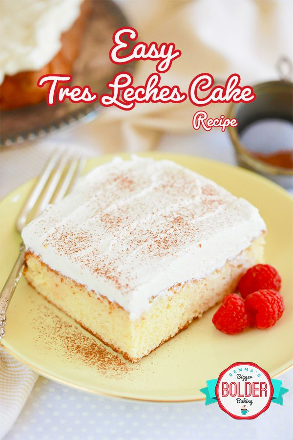 Easy Tres Leches Cake Recipe Gemma S Bigger Bolder Baking Recipe Tres Leches Cake Tres Leches Cake Recipe Evaporated Milk Recipes