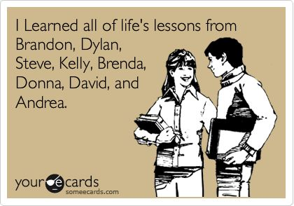 I Learned all of life's lessons from Brandon, Dylan, Steve, Kelly, Brenda, Donna, David, and Andrea.
