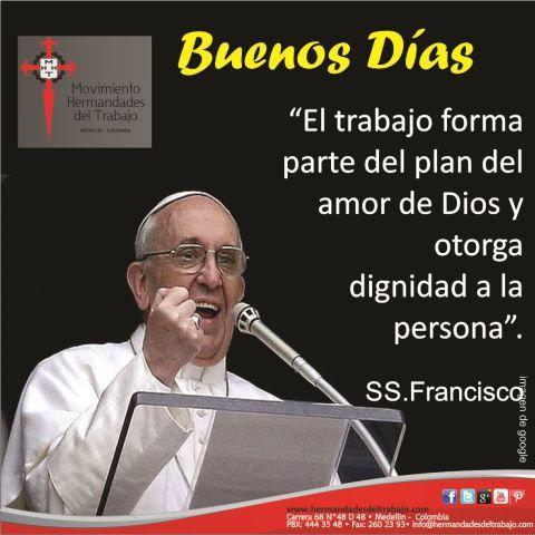 """""""El trabajo forma parte del plan del amor de Dios y otorga dignidad a la persona"""". SS. Francisco"""