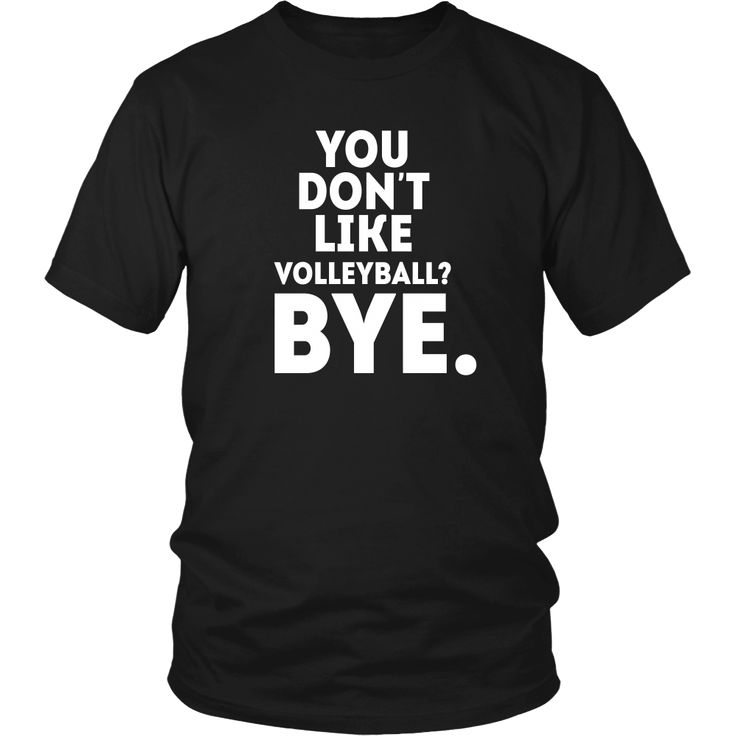 volleyball t shirt you dont like volleyball bye - Volleyball T Shirt Design Ideas