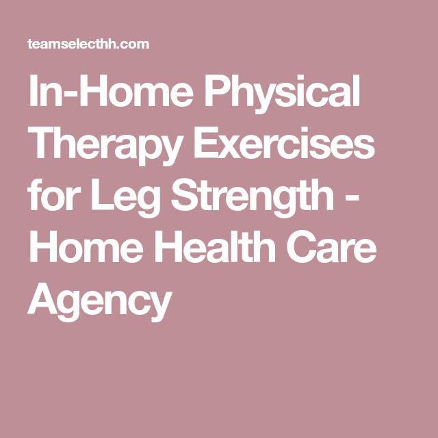 In-Home Physical Therapy Exercises for Leg Strength - Home Health Care Agency