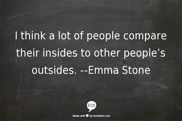Emma Stone is one of my favourite actress because she's so smart, here is one of her quote.