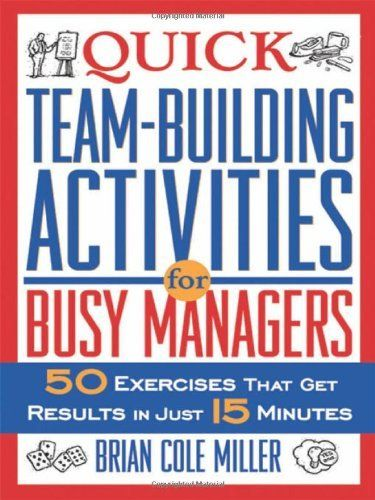 Quick Team-Building Activities for Busy Managers: 50 Exercises That Get Results in Just 15 Minutes by Brian Cole Miller, http://www.amazon.com/dp/081447201X/ref=cm_sw_r_pi_dp_6Ordsb1G7N7HG