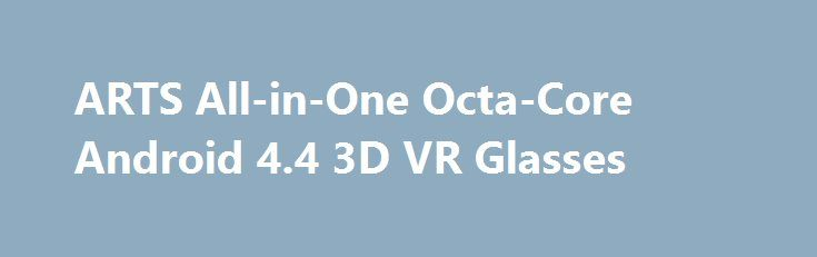 ARTS All-in-One Octa-Core Android 4.4 3D VR Glasses…