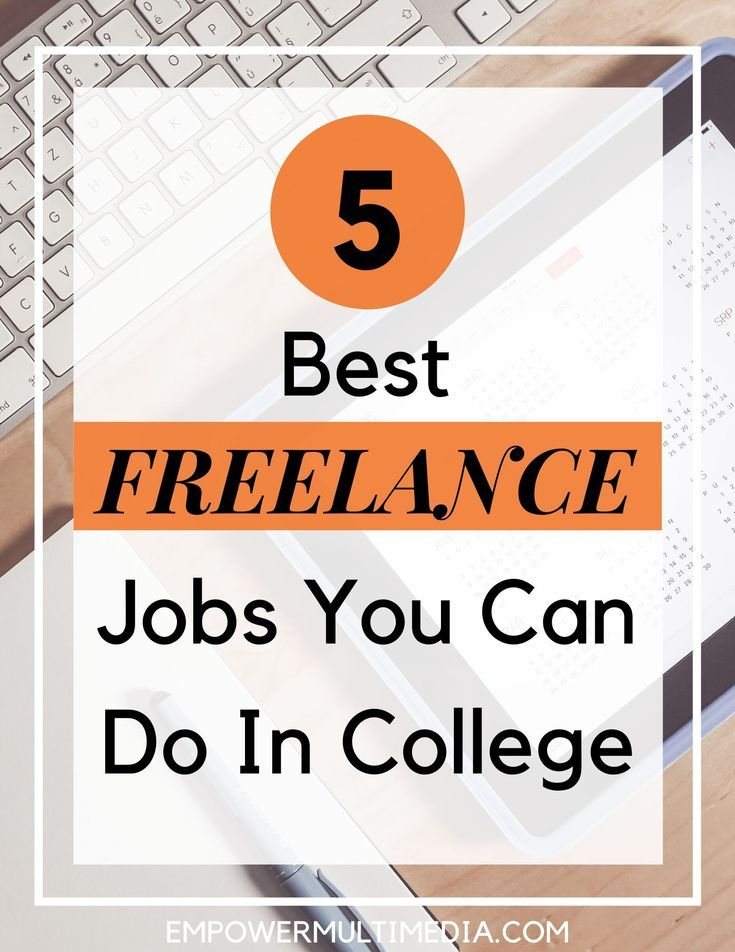 5 Best Freelance Work You Can Do In College Empower Multimedia In 2020 Student Jobs Freelancing Jobs College