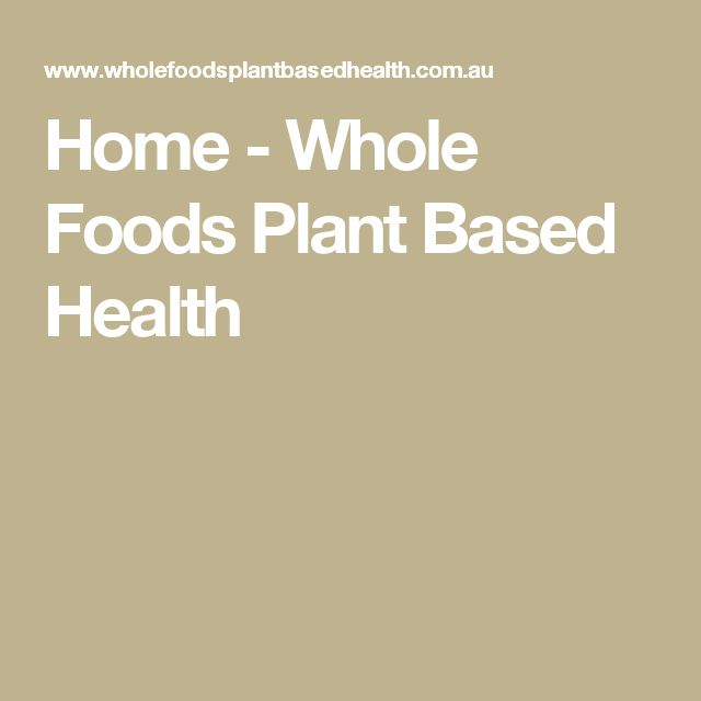 Home - Whole Foods Plant Based Health