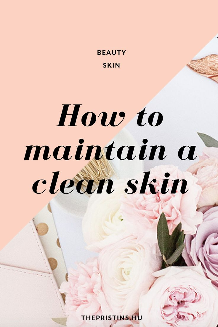 How to maintain a clean skin
