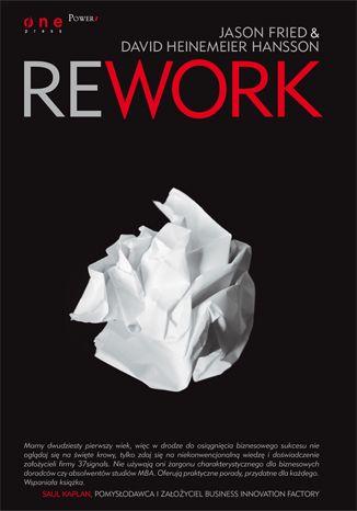 Rework  Autorzy: Jason Fried, David Heinemeier Hansson  #Rework, #37signals, #biznes, #sukces, #firma, #efektywność, #praca, #konkurencja