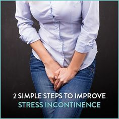 Are you afraid to sneeze or laugh for fear of letting out a little urine? You're not alone. Learn how to improve stress incontinence with two simple steps.