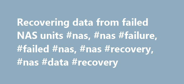 Recovering data from failed NAS units #nas, #nas #failure, #failed #nas, #nas #recovery, #nas #data #recovery http://rwanda.remmont.com/recovering-data-from-failed-nas-units-nas-nas-failure-failed-nas-nas-recovery-nas-data-recovery/  # Recovering data from failed NAS units NAS basics NAS stands for Network Attached Storage. Generally, NAS is a data storage which can be easily connected to a PC network. NAS units usually are not equipped with a keyboard or monitor and only provide file-based…
