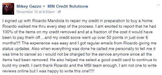 """I am excited to report that he had 100% of the items on my credit removed and at a fraction of the cost it would have been to pay them off....and my credit score went up over 50 points in just over 6 months!!!!"" Mikey, thank you for your review!  To see more MSI reviews visit: http://on.fb.me/1BqnnYR. If you have any questions regarding MSI's credit repair services, or would like to schedule a free credit repair consultation, contact us at 866-217-9841, or visit us online at…"