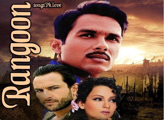 Rangoon Movie Mp3 Songs Pk Download Free. Rangoon is a latest Indian Hindi period romance drama movie.