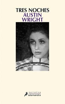 Tres noches / Austin Wright. Tras quince años sin noticias de Edward, Susan recibe un paquete con el manuscrito de una novela que él acaba de escribir. Casada con un cirujano y madre de dos hijos,  Susan empieza la lectura de Animales nocturnos y se adentra en la historia de Tony Hastings, un profesor de matemáticas que, una noche, viajando con su mujer y su hija, sufre un encuentro en la carretera que afectará a su vida para siempre. Durante tres noches consecutivas, Susan lee con…