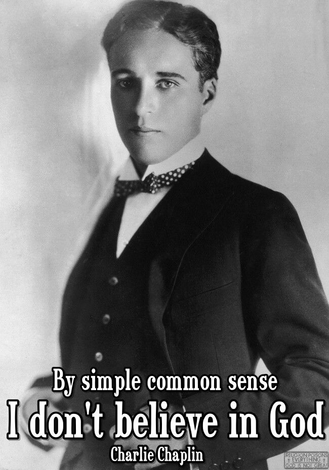 By simple common sense I don't believe in god. ~Charlie Chaplin