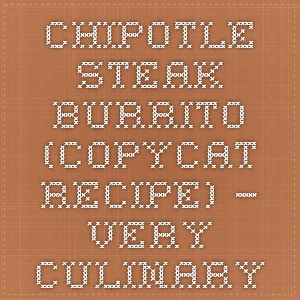 Chipotle Steak Burrito (copycat recipe) — Very Culinary