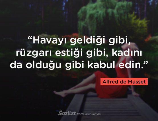 """""""Havayı geldiği gibi, rüzgarı estiği gibi, kadını da olduğu gibi kabul edin."""" #alfred #musset #sözleri #şair #yazar #kitap #anlamlı #özlü #alıntı #sözler"""