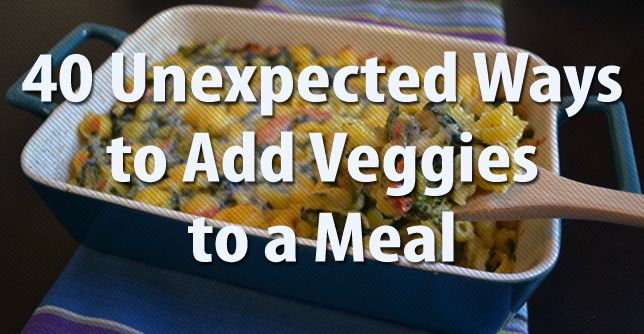 ways to add vegetables to meals- lots of great ideas for tricking picky eaters (like kids.... or me) into eating veggies!