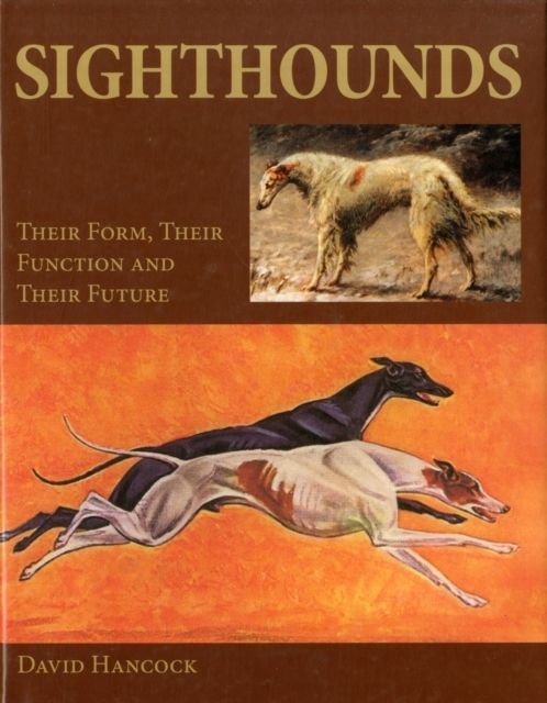 Sighthounds: Their Form, Their Function and Their Future by David Hancock (n. 20€)