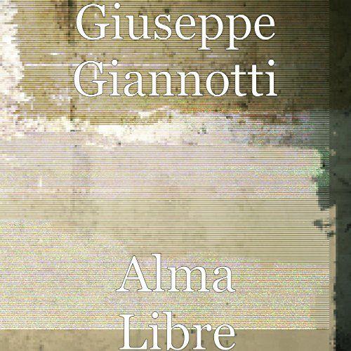 Alma Libre Giuseppe Giannotti https://www.amazon.co.jp/dp/B06XJ8V2WZ/ref=cm_sw_r_pi_dp_x_Wig0ybZZ8ZM8E
